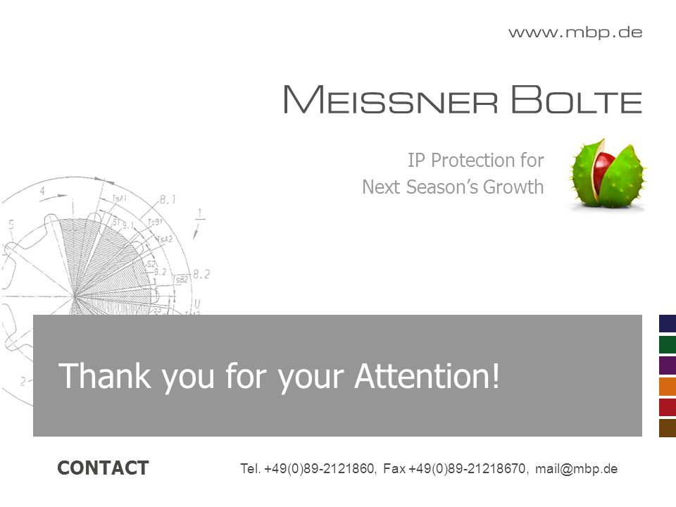 IP Protection for Next Season's Growth Tel. +49(0)89-2121860, Fax +49(0)89-21218670, mail@mbp.de CONTACT Thank you for your Attention!