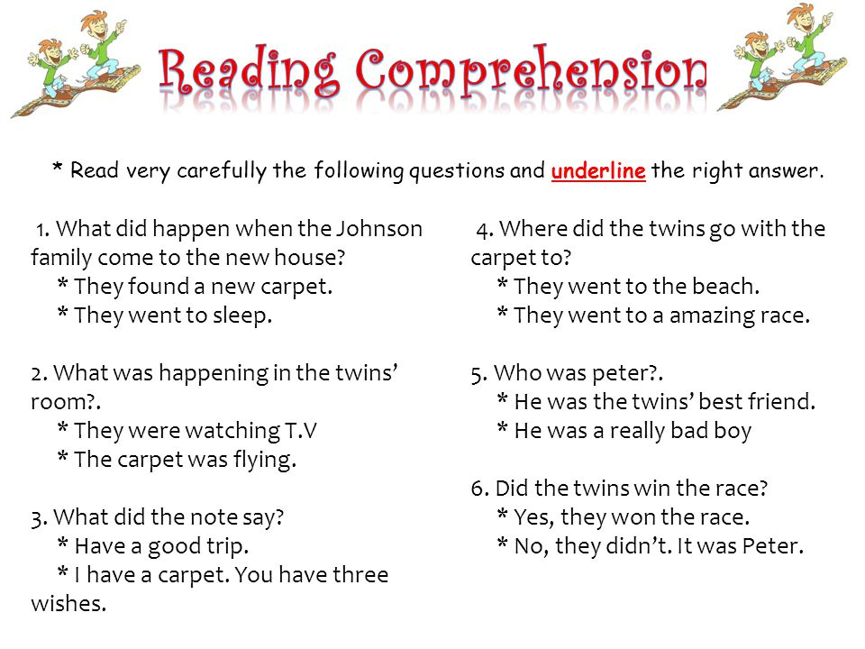 * Read very carefully the following questions and underline the right answer.