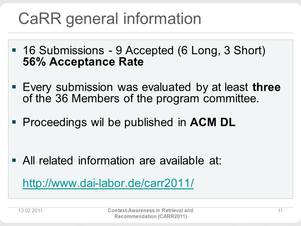 CaRR general information  16 Submissions - 9 Accepted (6 Long, 3 Short) 56% Acceptance Rate  Every submission was evaluated by at least three of the 36 Members of the program committee.