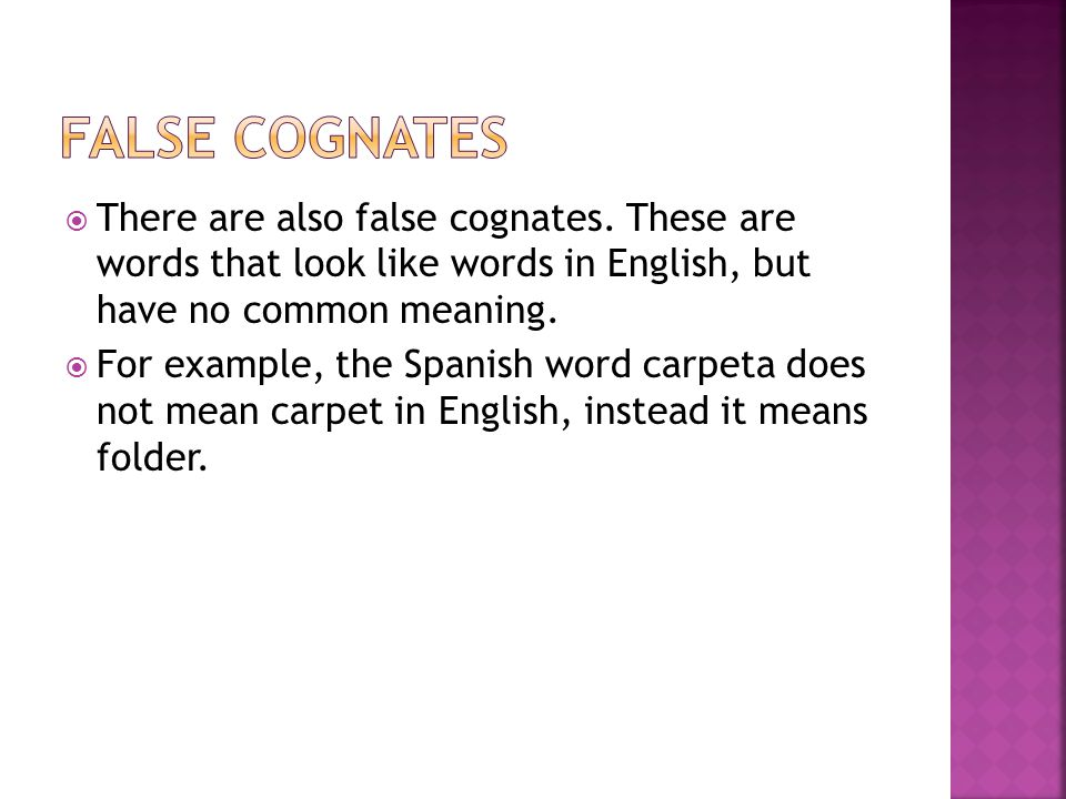  There are also false cognates.