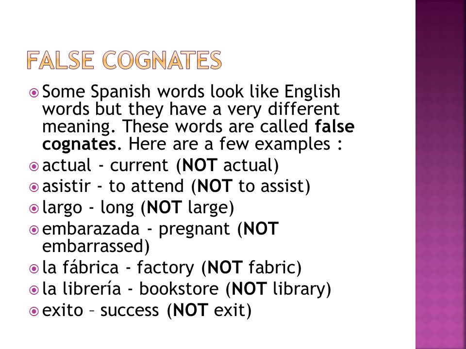  Some Spanish words look like English words but they have a very different meaning.
