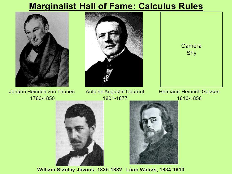 Marginalist Hall of Fame: Calculus Rules Johann Heinrich von Thünen 1780-1850 Antoine Augustin Cournot 1801-1877 Camera Shy Hermann Heinrich Gossen 1810-1858 William Stanley Jevons, 1835-1882Léon Walras, 1834-1910