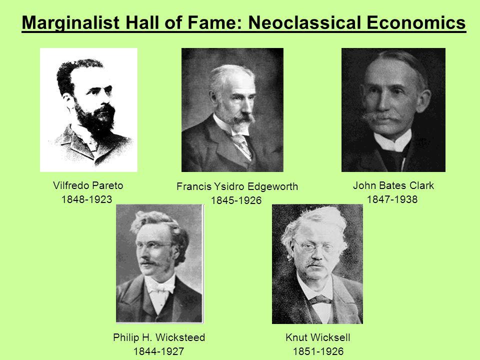 Marginalist Hall of Fame: Neoclassical Economics John Bates Clark 1847-1938 Francis Ysidro Edgeworth 1845-1926 Vilfredo Pareto 1848-1923 Knut Wicksell 1851-1926 Philip H.