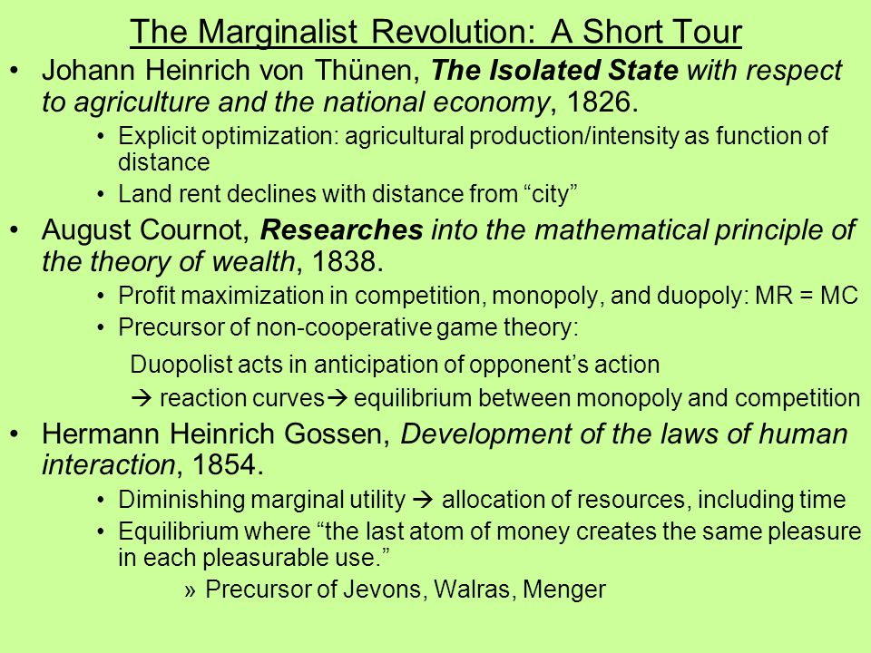 The Marginalist Revolution: A Short Tour Johann Heinrich von Thünen, The Isolated State with respect to agriculture and the national economy, 1826.
