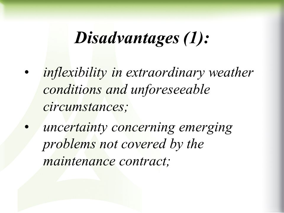 Disadvantages (1): inflexibility in extraordinary weather conditions and unforeseeable circumstances; uncertainty concerning emerging problems not covered by the maintenance contract;