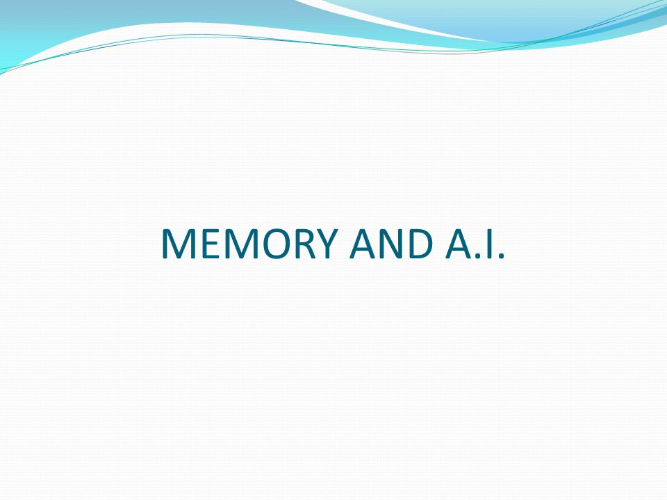 MEMORY AND A.I.