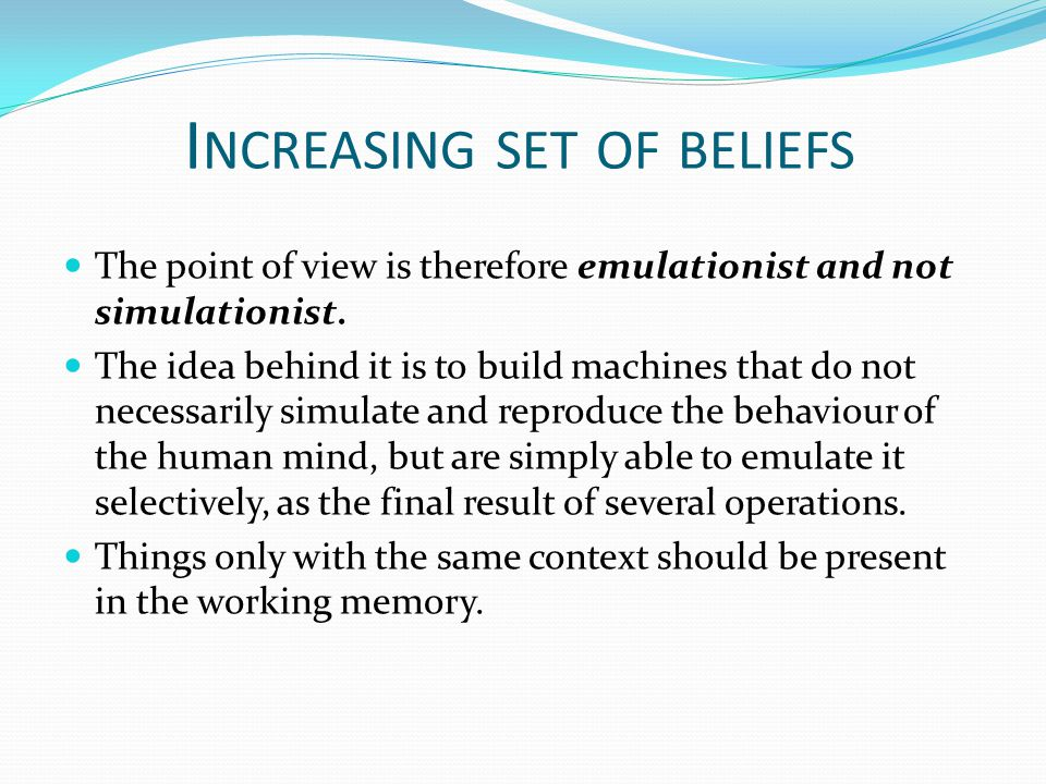 I NCREASING SET OF BELIEFS The point of view is therefore emulationist and not simulationist.