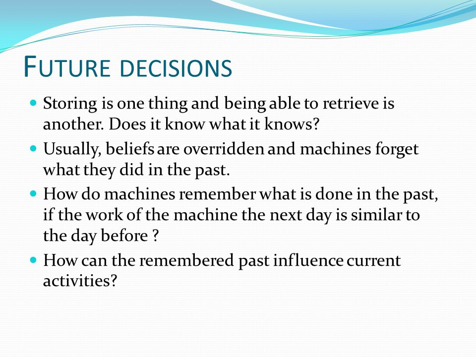 F UTURE DECISIONS Storing is one thing and being able to retrieve is another.