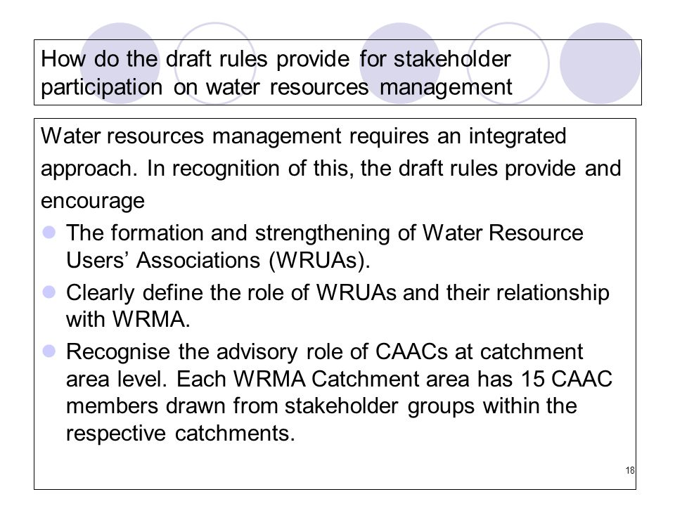 18 How do the draft rules provide for stakeholder participation on water resources management Water resources management requires an integrated approach.