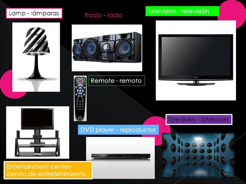 Lamp - lámparas DVD player - reproductor Speakers - altaroces Entertainment center- centro de entretenimiento Radio - radio Remote - remoto Television - televisión