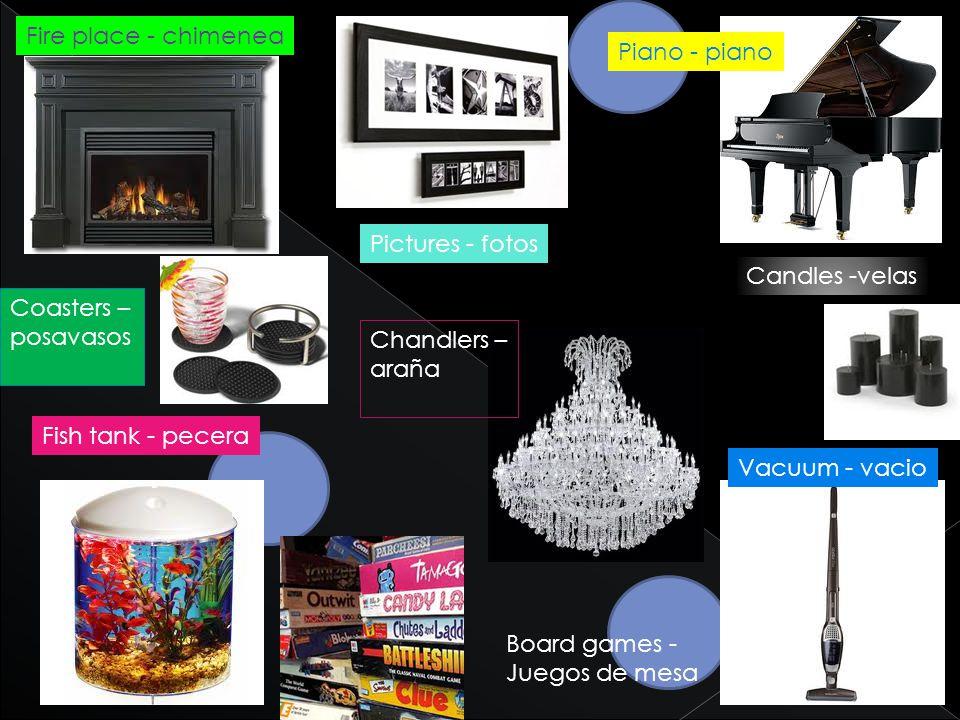 Fire place - chimenea Pictures - fotos Piano - piano Fish tank - pecera Vacuum - vacio Candles -velas Coasters – posavasos Chandlers – araña Board games - Juegos de mesa