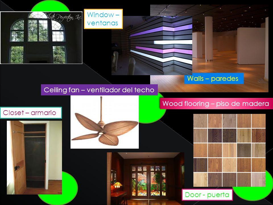 Wood flooring – piso de madera Walls – paredes Window – ventanas Closet – armario Door - puerta Ceiling fan – ventilador del techo