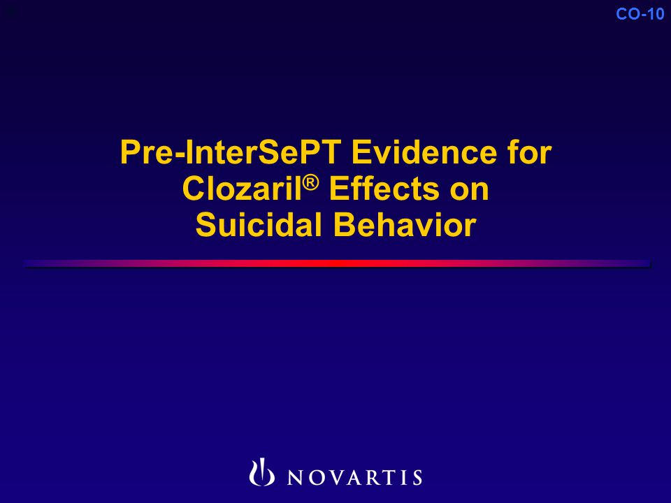 CO-10 Pre-InterSePT Evidence for Clozaril ® Effects on Suicidal Behavior C