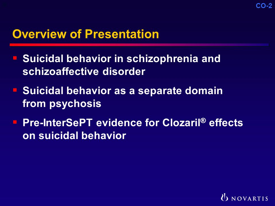 CO-2 Overview of Presentation  Suicidal behavior in schizophrenia and schizoaffective disorder  Suicidal behavior as a separate domain from psychosis  Pre-InterSePT evidence for Clozaril ® effects on suicidal behavior C