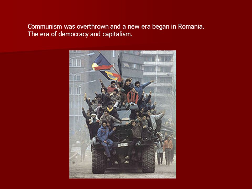 Communism was overthrown and a new era began in Romania. The era of democracy and capitalism.