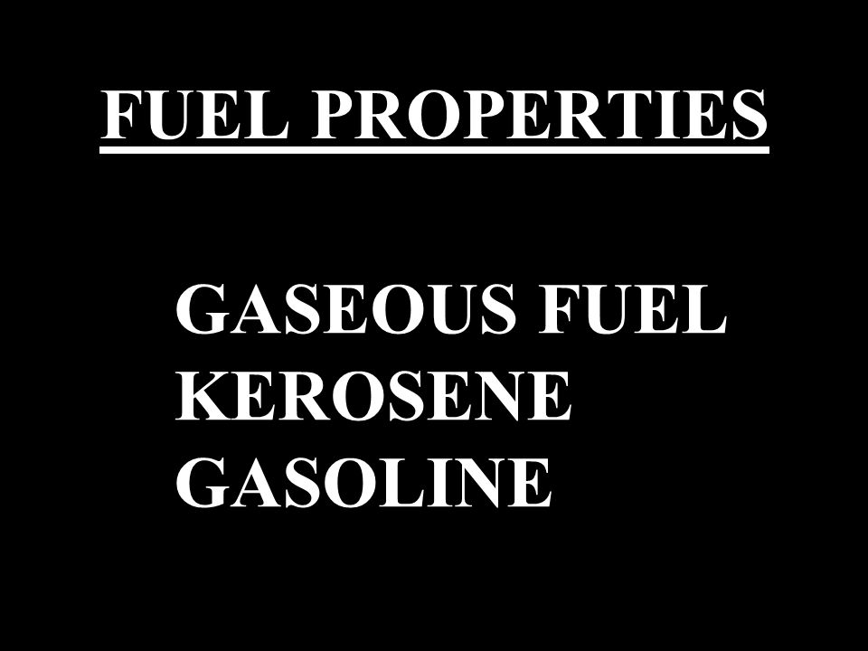 FUEL PROPERTIES GASEOUS FUEL KEROSENE GASOLINE