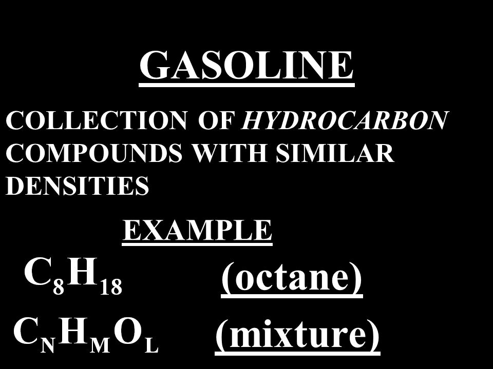 COLLECTION OF HYDROCARBON COMPOUNDS WITH SIMILAR DENSITIES EXAMPLE (octane) (mixture)