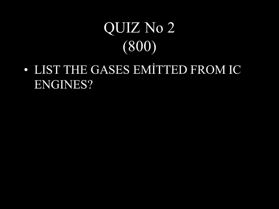 QUIZ No 2 (800) LIST THE GASES EMİTTED FROM IC ENGINES
