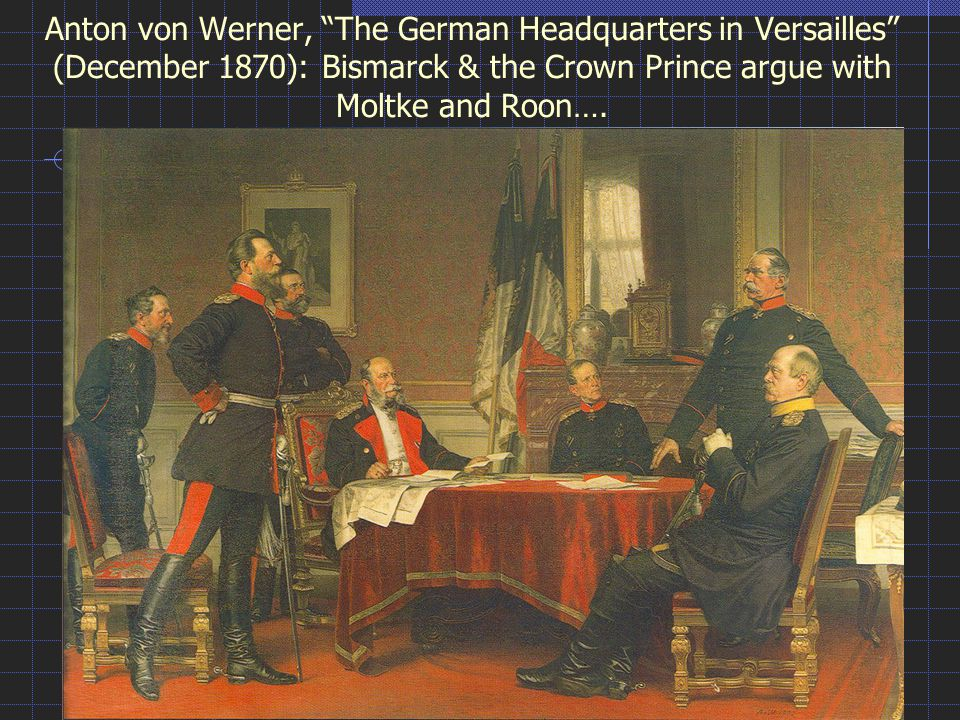 Anton von Werner, The German Headquarters in Versailles (December 1870): Bismarck & the Crown Prince argue with Moltke and Roon….