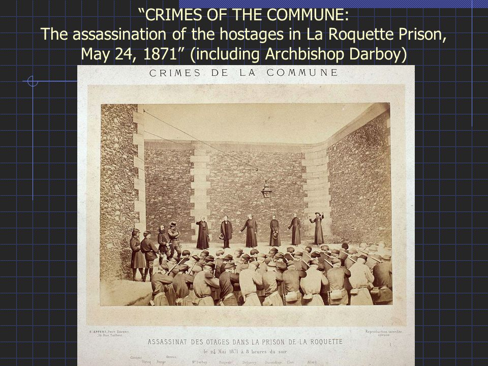 CRIMES OF THE COMMUNE: The assassination of the hostages in La Roquette Prison, May 24, 1871 (including Archbishop Darboy)