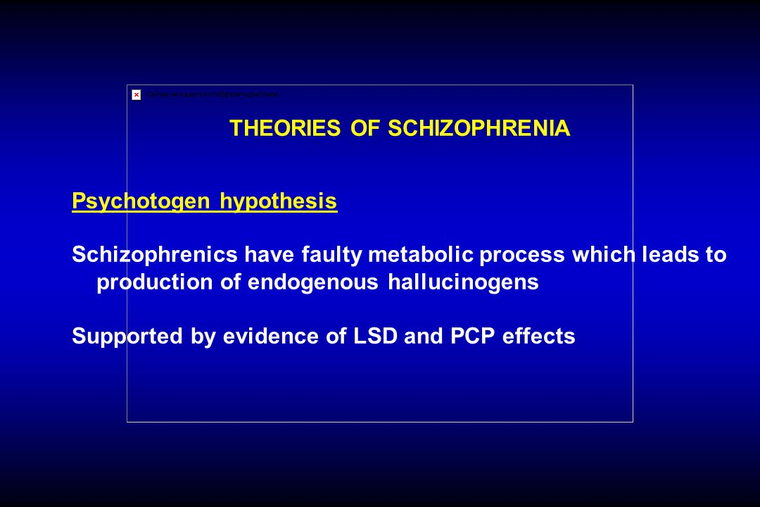 THEORIES OF SCHIZOPHRENIA Psychotogen hypothesis Schizophrenics have faulty metabolic process which leads to production of endogenous hallucinogens Su