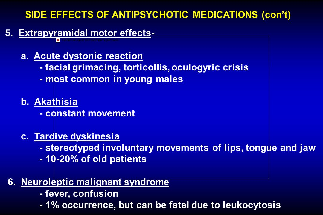 SIDE EFFECTS OF ANTIPSYCHOTIC MEDICATIONS (con't) 5. Extrapyramidal motor effects- a. Acute dystonic reaction - facial grimacing, torticollis, oculogy