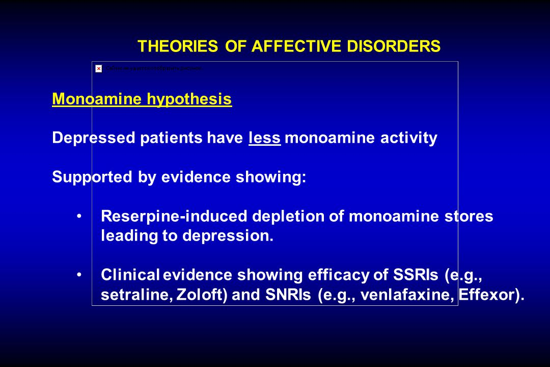THEORIES OF AFFECTIVE DISORDERS Monoamine hypothesis Depressed patients have less monoamine activity Supported by evidence showing: Reserpine-induced