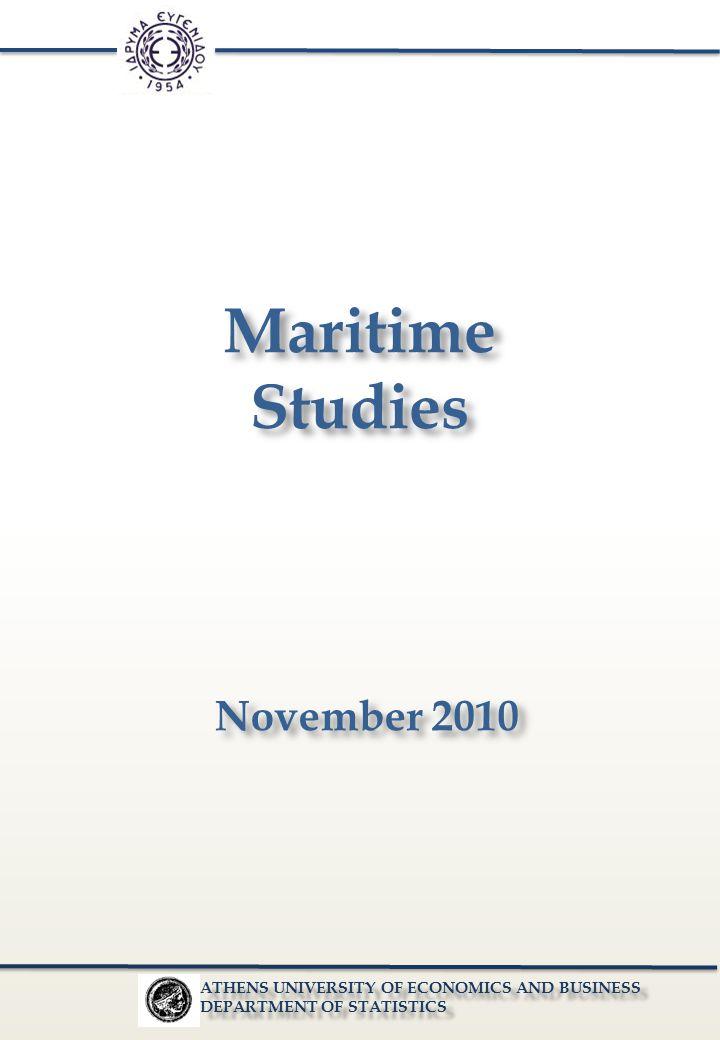 Maritime Studies Maritime Studies November 2010 ATHENS UNIVERSITY OF ECONOMICS AND BUSINESS DEPARTMENT OF STATISTICS ATHENS UNIVERSITY OF ECONOMICS AND BUSINESS DEPARTMENT OF STATISTICS