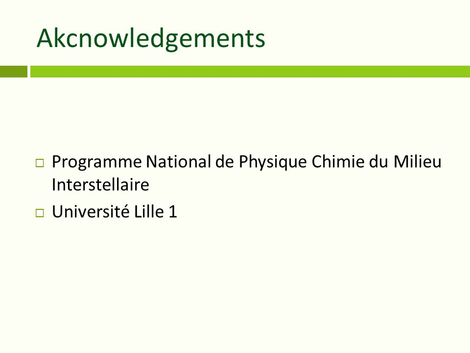 Akcnowledgements  Programme National de Physique Chimie du Milieu Interstellaire  Université Lille 1