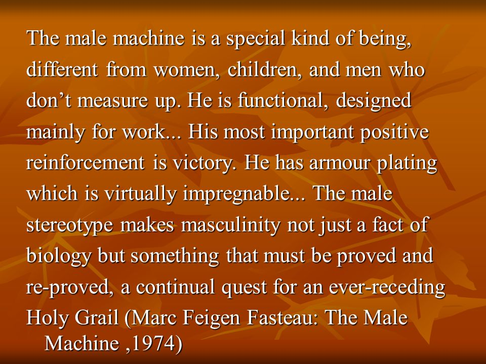 The male machine is a special kind of being, different from women, children, and men who don't measure up.