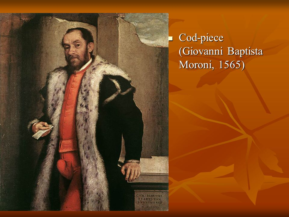 Cod-piece (Giovanni Baptista Moroni, 1565) Cod-piece (Giovanni Baptista Moroni, 1565)