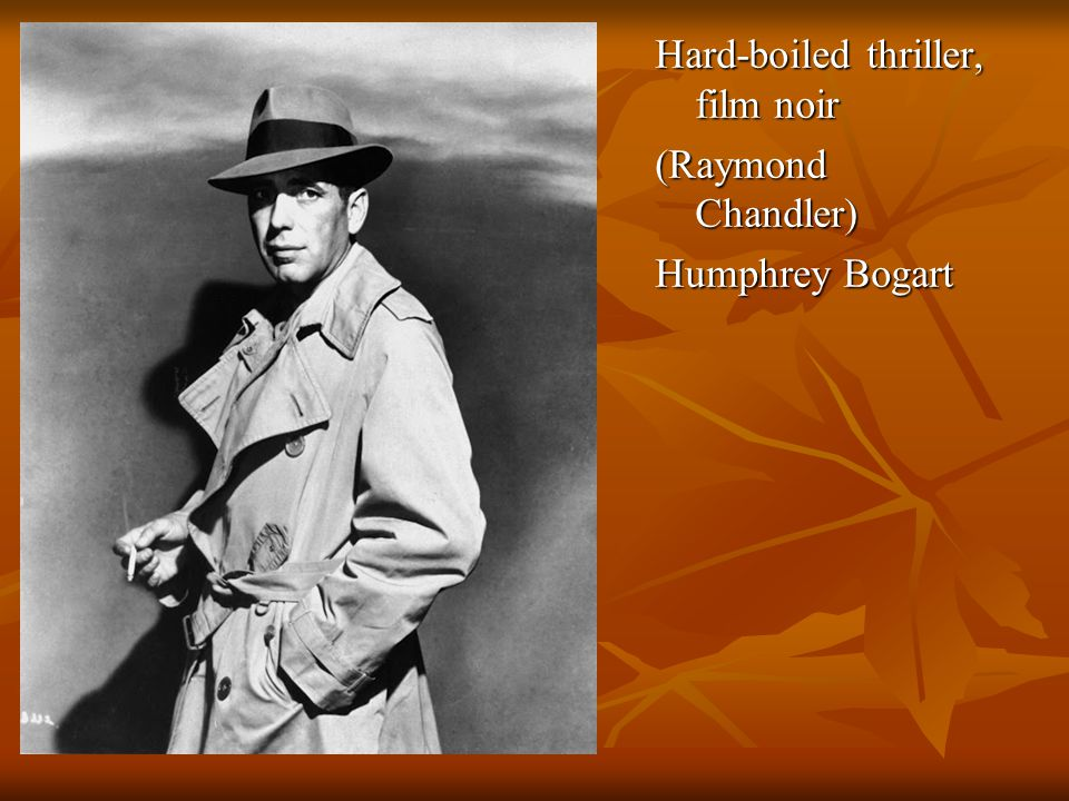 Hard-boiled thriller, film noir (Raymond Chandler) Humphrey Bogart