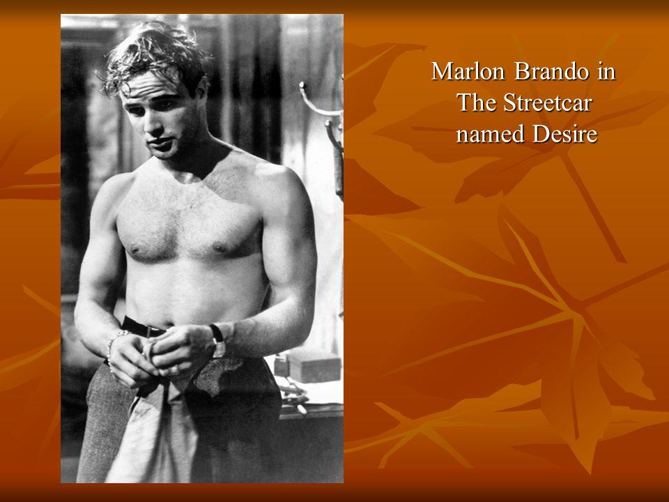 Marlon Brando in The Streetcar named Desire