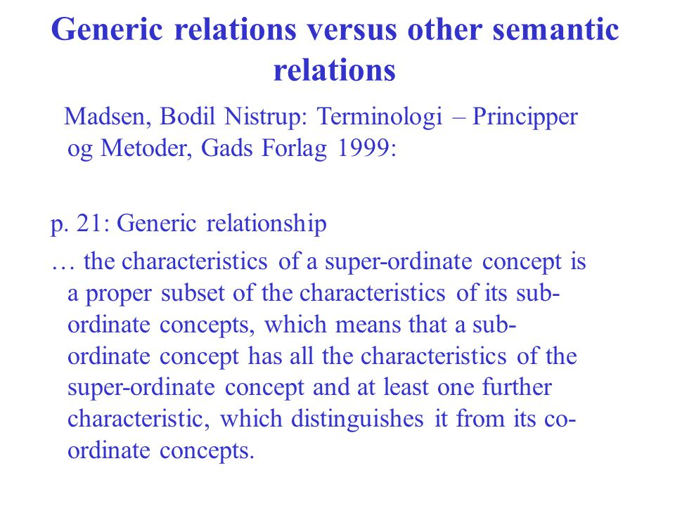 Generic relations versus other semantic relations Madsen, Bodil Nistrup: Terminologi – Principper og Metoder, Gads Forlag 1999: p.