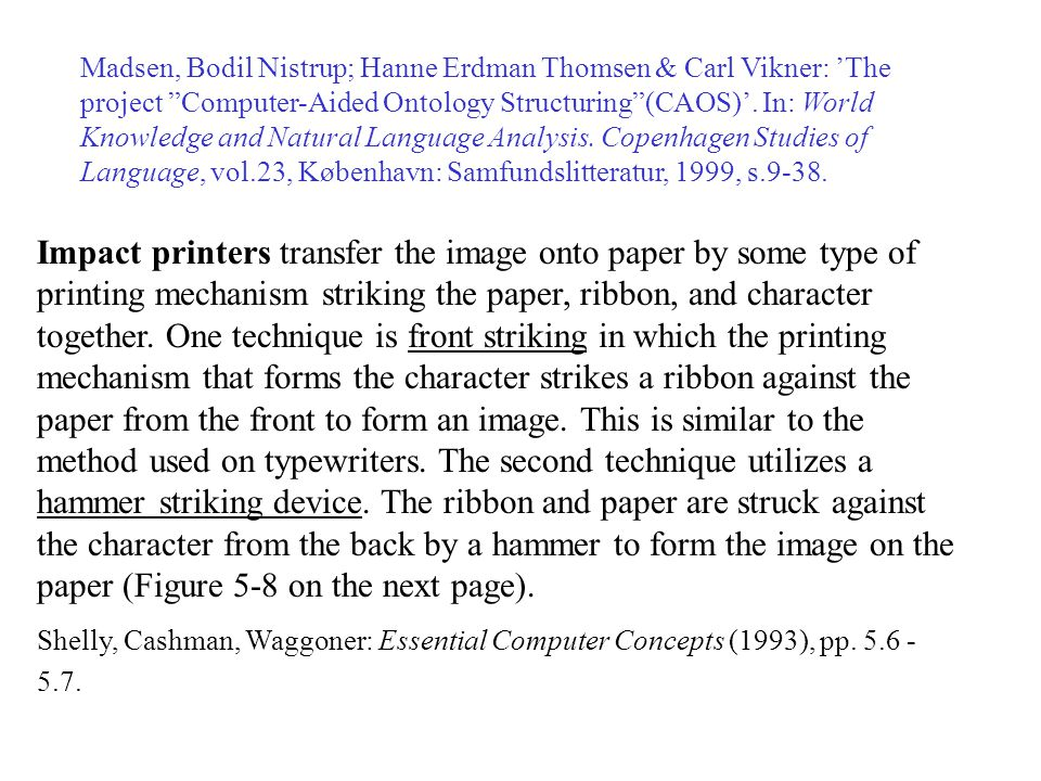 Impact printers transfer the image onto paper by some type of printing mechanism striking the paper, ribbon, and character together. One technique is