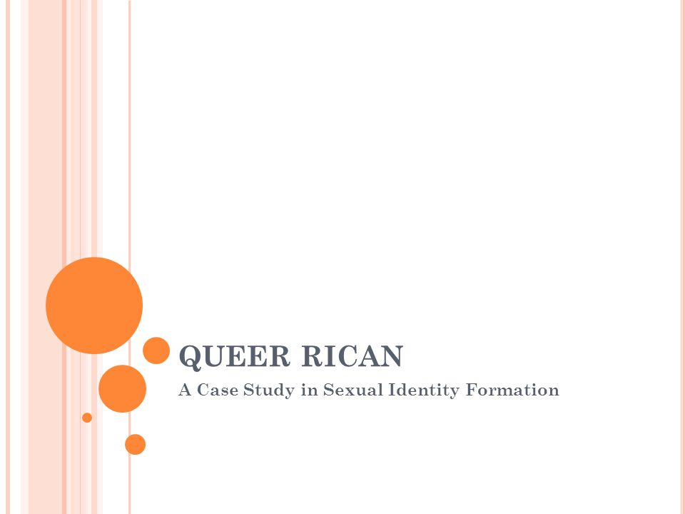 QUEER RICAN A Case Study in Sexual Identity Formation