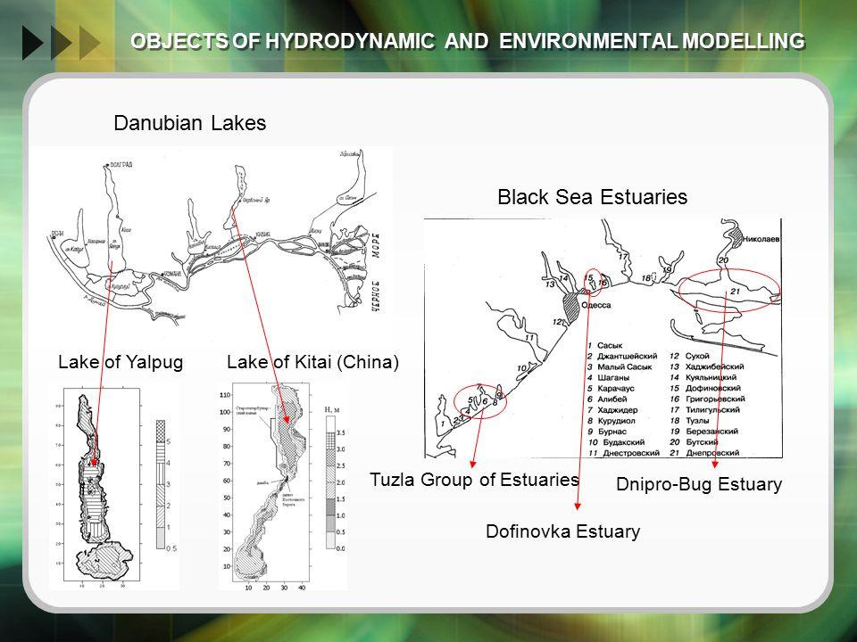 OBJECTS OF HYDRODYNAMIC AND ENVIRONMENTAL MODELLING OBJECTS OF HYDRODYNAMIC AND ENVIRONMENTAL MODELLING Danubian Lakes Lake of Kitai (China)Lake of Yalpug Black Sea Estuaries Tuzla Group of Estuaries Dnipro-Bug Estuary Dofinovka Estuary