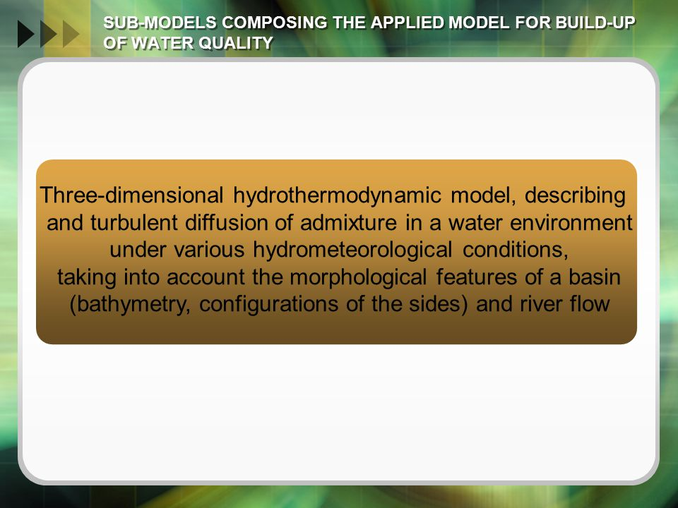 The set of self-purification, with which one calculates any decreases in concentration of a polluting substance at every particular spatial point due to the combined action of various physicochemical, chemical,biochemical, and biological processes taking place in the marine environment SUB-MODELS COMPOSING THE APPLIED MODEL FOR BUILD-UP OF WATER QUALITY SUB-MODELS COMPOSING THE APPLIED MODEL FOR BUILD-UP OF WATER QUALITY