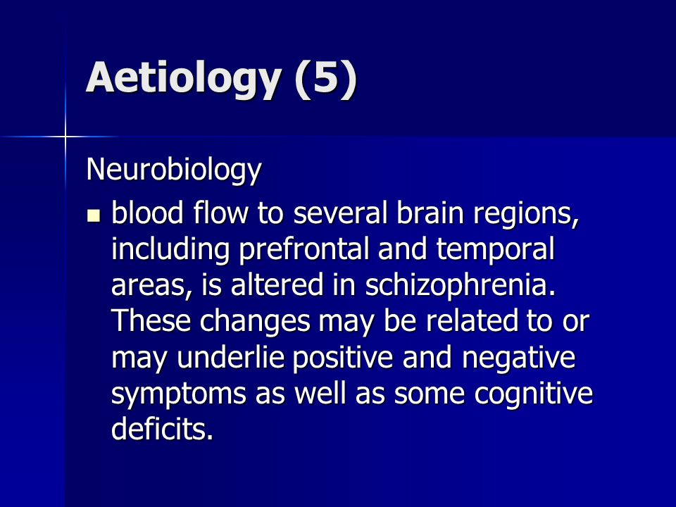 Aetiology (5) Neurobiology blood flow to several brain regions, including prefrontal and temporal areas, is altered in schizophrenia.