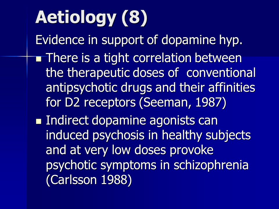 Aetiology (8) Evidence in support of dopamine hyp.