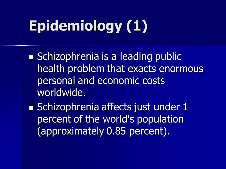 Epidemiology (2) NIMH's Epidemiologic Catchment Area (ECA) study – lifetime prevalence 1.5% NIMH's Epidemiologic Catchment Area (ECA) study – lifetime prevalence 1.5% International Pilot Study of schizophrenia (IPSS) International Pilot Study of schizophrenia (IPSS) Determinant of Outcome studies by WHO (12 countries) Determinant of Outcome studies by WHO (12 countries)