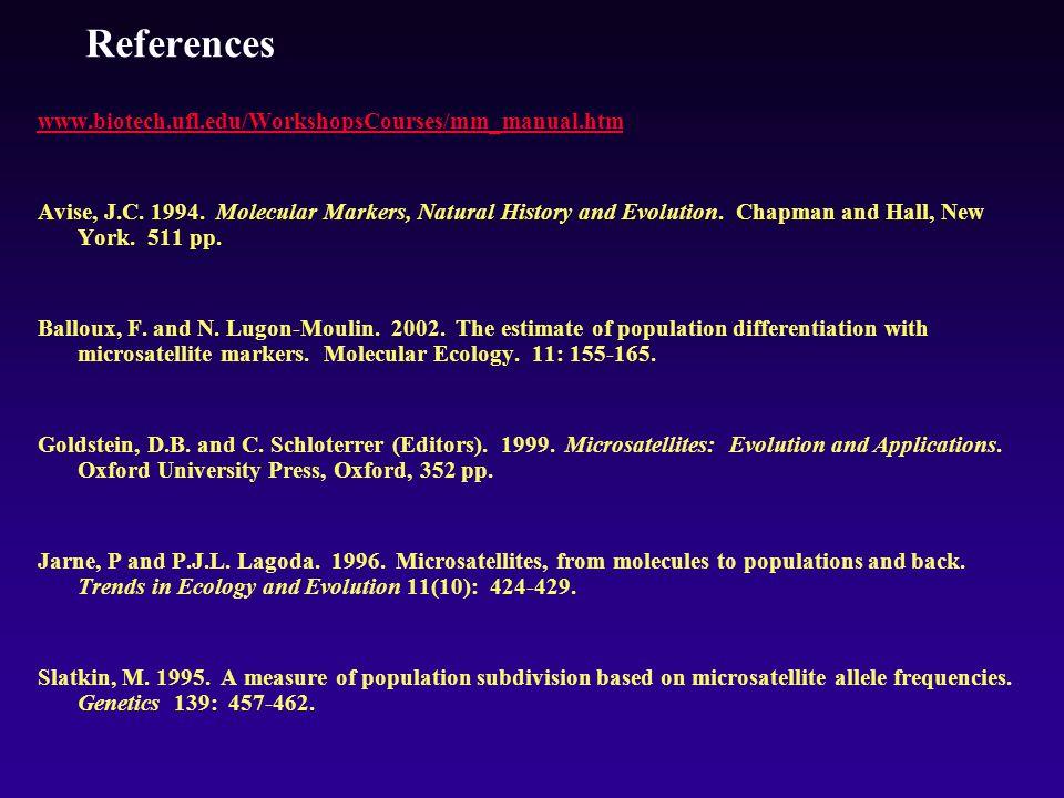 References www.biotech.ufl.edu/WorkshopsCourses/mm_manual.htm Avise, J.C.