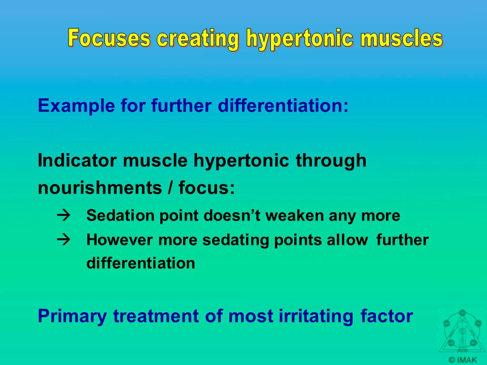 Example for further differentiation: Indicator muscle hypertonic through nourishments / focus:  Sedation point doesn't weaken any more  However more sedating points allow further differentiation Primary treatment of most irritating factor