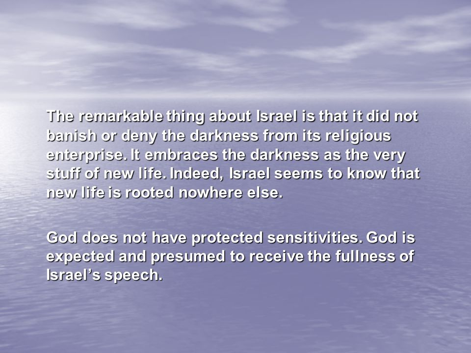 The remarkable thing about Israel is that it did not banish or deny the darkness from its religious enterprise.