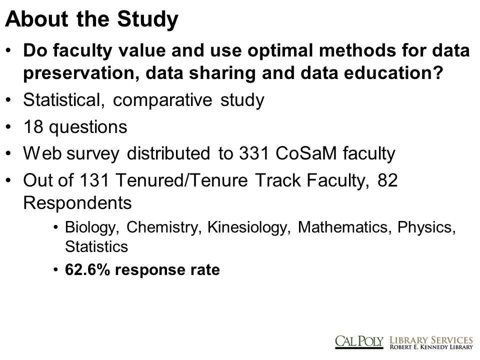 About the Study Do faculty value and use optimal methods for data preservation, data sharing and data education.