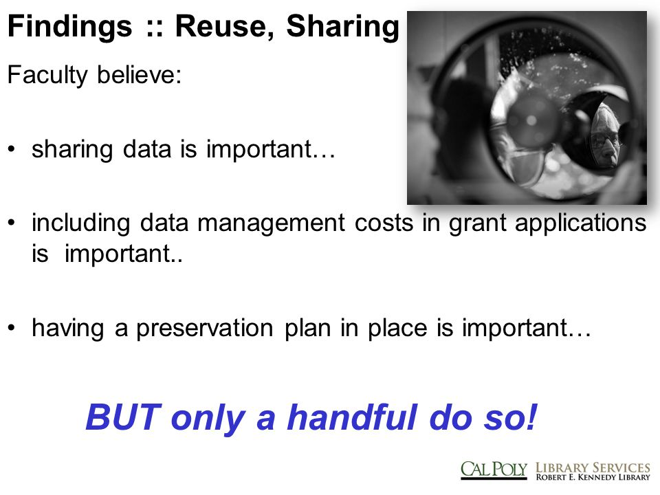 Findings :: Reuse, Sharing Faculty believe: sharing data is important… including data management costs in grant applications is important..