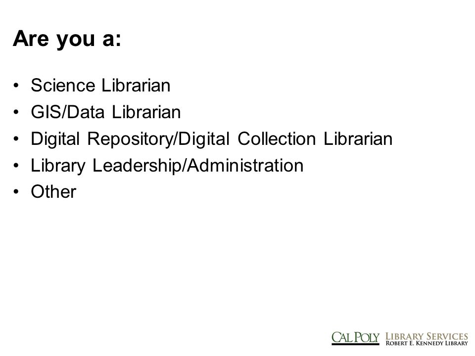 Is your library: Unaware of data management & data curation Vaguely acknowledging the notion of maybe, possibly thinking about data curation activities and services At the initial phases of developing data management & curation services Currently offering a set of data management, curation and consultation services