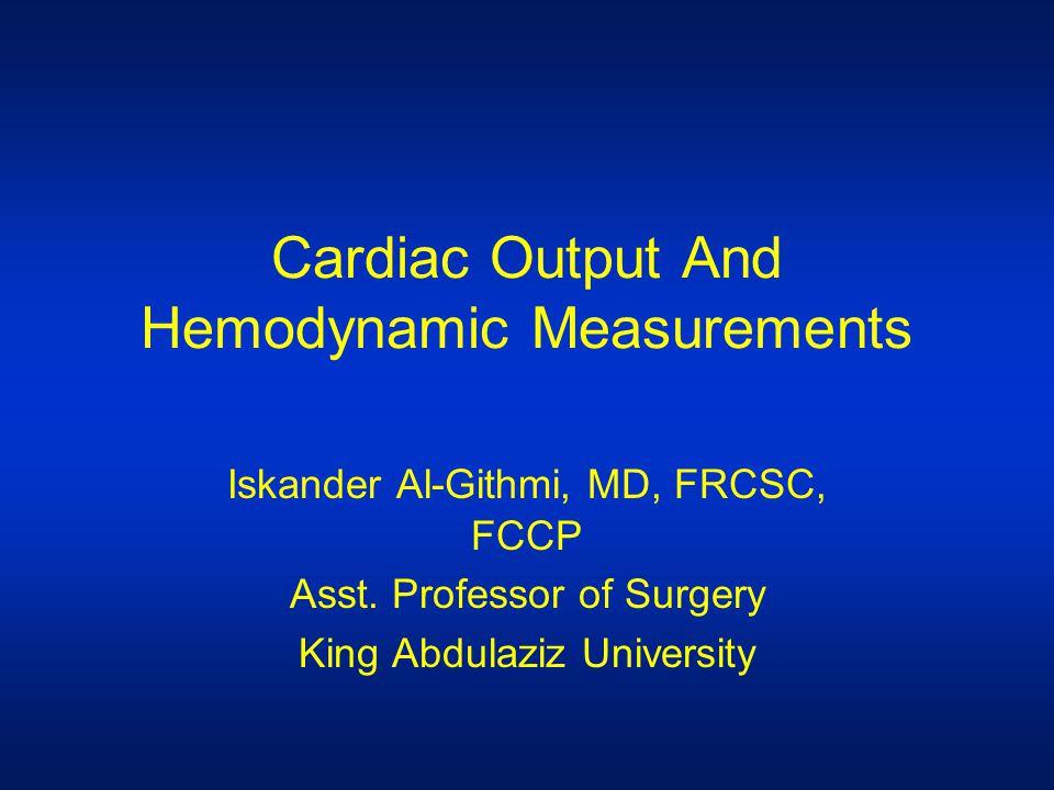 Cardiac Output And Hemodynamic Measurements Iskander Al-Githmi, MD, FRCSC, FCCP Asst.