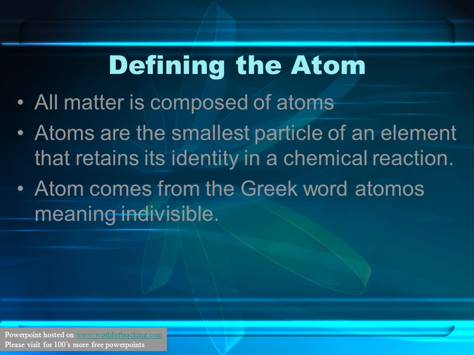 Defining the Atom All matter is composed of atoms Atoms are the smallest particle of an element that retains its identity in a chemical reaction. Atom