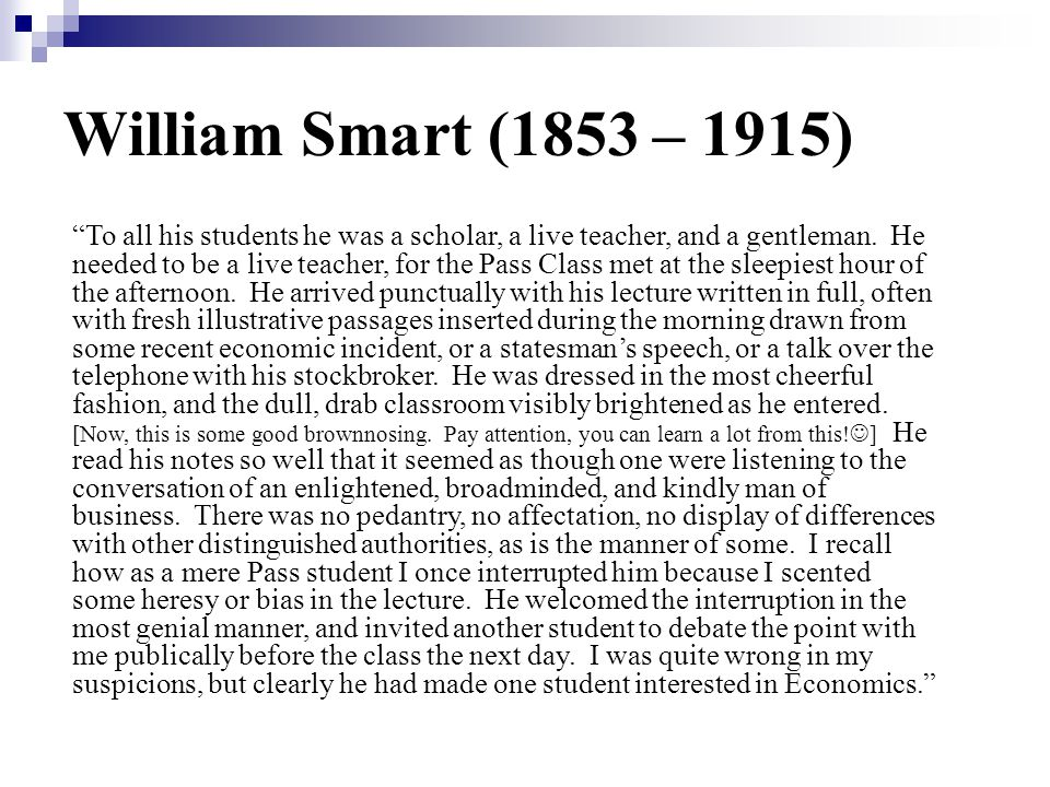 William Smart (1853 – 1915) William Smart (1853-1915) worked as a manufacturer and merchant before he taught.